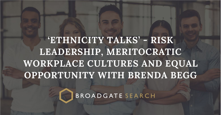 Podcast #10 - 'Ethnicity Talks' - Risk Leadership, Meritocratic Workplace Cultures and Equal Opportunity with Brenda Begg